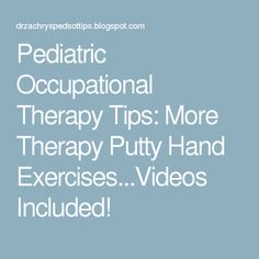 Pediatric Occupational Therapy Tips: More Therapy Putty Hand Exercises...Videos Included!