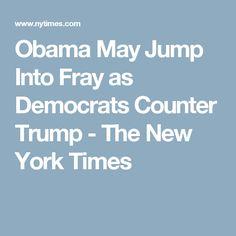 Obama May Jump Into Fray as Democrats Counter Trump - The New York Times