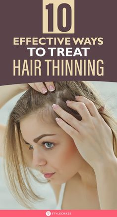 10 Effective Ways To Treat Hair Thinning