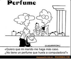 I want my husband to pay more attention to me.  Don't you have a perfume that smells like a computer?  Puedo leer español!