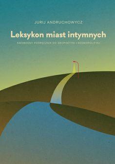 Jurij Andruchowycz - Leksykon miast intymnych.  Swobodny podręcznik do geopoetyki i kosmopolityki