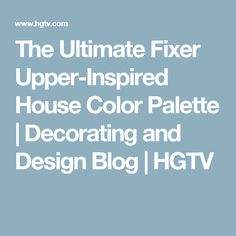 The Ultimate Fixer Upper-Inspired House Color Palette | Decorating and Design Blog | HGTV