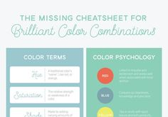 The Missing Cheatsheet for Brilliant Color Combinations  For a color theory cheatsheet, check out The Missing Cheatsheet for Color Combinations from Peter M. at Creative Market. The cheatsheet outlines important color terms, gives some psychological associations with each color, and then explains how to pair colors unexpectedly to look great.