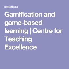 Gamification and game-based learning | Centre for Teaching Excellence