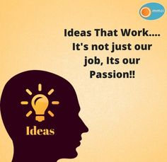 Ideas That Work. It's not just our Job, Its our Passion! Game Development Company, Passion, Ideas