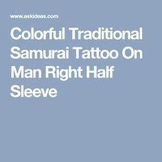 Colorful Traditional Samurai Tattoo On Man Right Half Sleeve