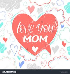 Love you mom - Hand drawn lettering on grunge speech bubble with clouds and hearts. Greeting card perfect for prints,flyers,cards,banners,holiday invitations and more.Vector Mothers Day card.