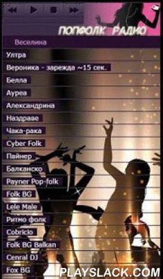 Popfolk Radio Online  Android App - playslack.com ,  Слушай поп-фолк / чалга радио с максимално качество сега. Включени са всички популярни поп-фолк / чалга радиа в България - Веселина, Ултра, Вероника, Белла, Ауреа, Наздраве, Чака-рака, Cyber Folk, Пайнер, Балканско, Folk BG, Lele Male и още много.Ако някое от излъчванията не работи, моля напишете коментар или писмо до web@web-m.org, за да бъде възстановено своевременно. Пишете ни и за липсващи радиа, за да бъдат добавени. Благодарим…