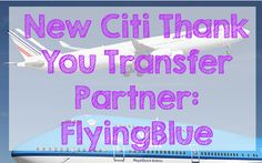 New Citi Thank You Points Transfer Partner  #FlyingBlue #AirFrance #France #KLM #Netherlands