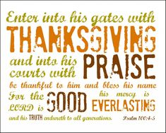Free printable to include in letter. (Psalm 100:4-5 Printable) Free Thanksgiving Printables, Thanksgiving Cards, Thanksgiving Scriptures, Psalm 100, Psalms, The Lord Is Good, Letter To Yourself, Give Thanks, Bible Verses