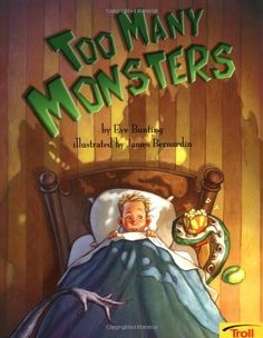Too Many Monsters by Eve Bunting Going off to sleep can me a torrid time for adults and children. Here is an interesting solution to 'There is a monster in the cupboard'