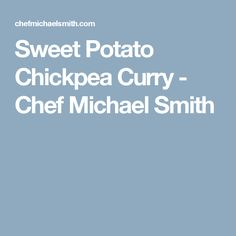 Sweet Potato Chickpea Curry - Chef Michael Smith