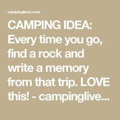 Awesome CAMPING IDEA: Each time you go, discover a rock and write a reminiscence from that journey. LOVE this!