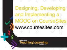 Designing, Developing and Implementing a MOOC on CourseSites