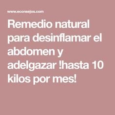 Remedio natural para desinflamar el abdomen y adelgazar !hasta 10 kilos por mes!