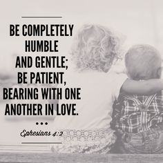 Ephesians 4:2 be completely humble