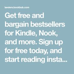 Get free and bargain bestsellers for Kindle, Nook, and more. Sign up for free today, and start reading instantly.
