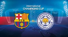 Barcelona Vs Leicester City FC  International Champions Cup, Fixture, Match, Match Preview, Match Prediction, Head to Head, TV Schedule, Channel List, Online Streaming - http://www.tsmplug.com/football/barcelona-vs-leicester-city-fc-international-champions-cup-fixture-match-match-preview-match-prediction-head-to-head-tv-schedule-channel-list-online-streaming/