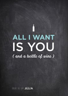 All I want is you and a bottle of wine.