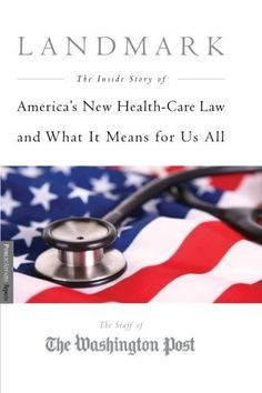 Landmark: The Inside Story of America's New Health Care Law and What It Means for Us All (Publicaffairs Reports) by Staff of the Washington Post
