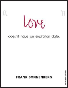 """""""Love doesn't have an expiration date."""" ~ Frank Sonnenberg #Love"""