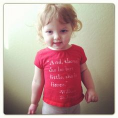 """""""And, though she be but little, she is fierce."""" 12Months t shirt. $11.00, via Etsy."""