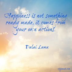 """""""#Happiness is not something ready made, it comes from your own actions."""" - Dalai Lama"""