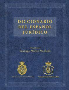 Diccionario del español jurídico / dirigido por Santiago Muñoz Machado.     Real Academia Española : Espasa, 2016