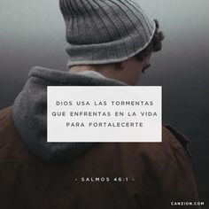 «Dios es nuestro refugio y nuestra fuerza; siempre está dispuesto a ayudar en tiempos de dificultad». —Salmos 46:1