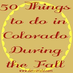 50 Things to do in Colorado During the Fall, Part 1