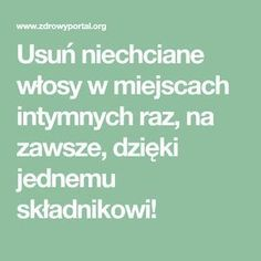 Usuń niechciane włosy w miejscach intymnych raz, na zawsze, dzięki jednemu składnikowi! Healthy Tips, Healthy Hair, Beauty Secrets, Beauty Hacks, Keep Fit, Natural Home Remedies, Better Life, Good To Know, Body Care