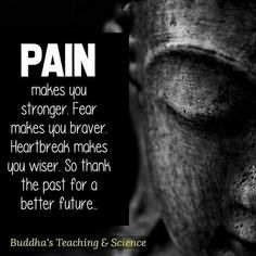 Pain Makes You Stronger. Heartbreak Makes You Wiser. So Thank The Past For A Better Future life quotes quotes quote inspirational quotes life quotes and sayings Pain Quotes, Wisdom Quotes, Quotes To Live By, Life Quotes, Quotes Quotes, Buddhist Quotes, Spiritual Quotes, Positive Quotes, Enlightenment Quotes