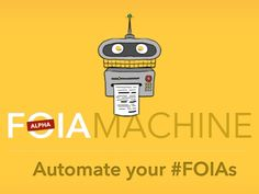 FOIA Machine by The Center for Investigative Reporting — Kickstarter.  Some of America's top investigative reporters are building a sophisticated and open online platform to give people a legal way to get these secrets from the government. It's called FOIA Machine, it's almost ready to launch and we need your help. And every dollar you donate (up to $15,000) will be matched by the Donald W. Reynolds Journalism Institute at the University of Missouri.