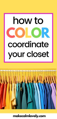How to Color Coordinate Your Closet - Make Calm Lovely No Closet Solutions, Small Space Solutions, Best Closet Organization, Clothing Organization, Clothing Racks, Color Coordinated Closet, Closet Colors, Plumbing Pipe Furniture, Family Organizer