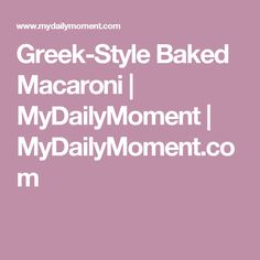 Greek-Style Baked Macaroni | MyDailyMoment | MyDailyMoment.com