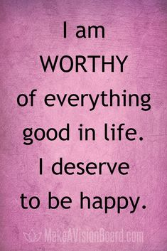 I am worthy of everything good in life. I deserve to be happy. See 100 positive affirmations at makeavisionboard.com #affirmations #positivethinking #loa #lawofattraction #visionboard