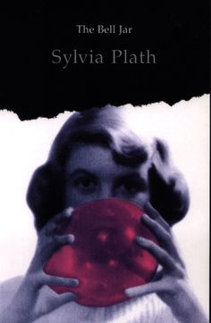 """The Bell Jar – Sylvia Plath """"I took a deep breath and listened to the old brag of my heart. I am, I am, I am."""""""