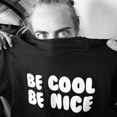 be cool be nice @iamcaradelevingne