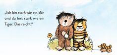 """""""Ich bin stark wie ein Bär und du bist stark wie ein Tiger. Das reicht."""""""