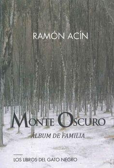 """""""Monte oscuro: álbum de familia"""" Ramón Acín. Esta obra es una suma de fragmentos en la que se guarecen sucesos sin aparente relación, poblados por personas que van y vienen o que se asoman y desaparecen, pero, a la vez, es el dibujo de una estirpe y, de rondón, de una comunidad."""