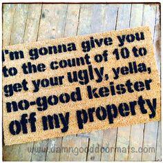 KEISTER off my PROPERTY doormat