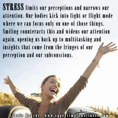 #Stress limits our #perceptions and #narrows our #attention. Our #bodies kick into #fightorflight mode where we can #focus only on one of those things. #Smiling #counteracts this and widens our attention again, opening us back up to #multitasking and #insights that come from the fringes of our #perception and our #subconscious. #fight #flight #stressed #smile #behappy #happiness #ConnieBoucher #SuperSimpleWellness #author #essentialoils #health #chakra #wellness #choosehappiness