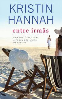 Manta de Histórias: Entre Irmãs de Kristin Hannah - Novidade Bertrand ...