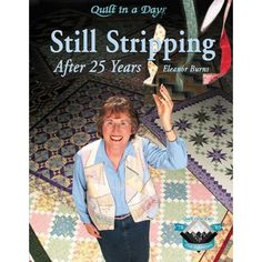 Still Stripping after 25 Years, Quilt in a Day Book from Eleanor Burns History Of Literature, Quilt In A Day, She Wolf, Day Book, Book Quilt, Book Title, Library Books, Children's Books, Album Covers
