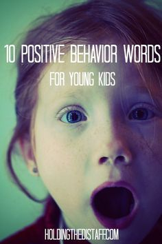 "10 Positive Behavior Words for Young Kids: an alternative to constantly saying ""no"" through proactive parenting."