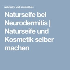 Naturseife bei Neurodermitis | Naturseife und Kosmetik selber machen