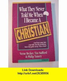 What They Never Told Me When I Became a Christian (9780310711711) Vern Becker, Tim Stafford, Philip Yancey , ISBN-10: 0310711711  , ISBN-13: 978-0310711711 ,  , tutorials , pdf , ebook , torrent , downloads , rapidshare , filesonic , hotfile , megaupload , fileserve