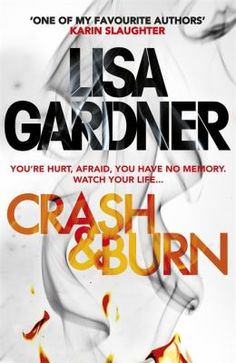 Crash & burn / Lisa Gardner - click here to reserve a copy from Prospect Library