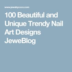 100 Beautiful and Unique Trendy Nail Art Designs JeweBlog