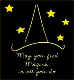 May you find magick in all you do